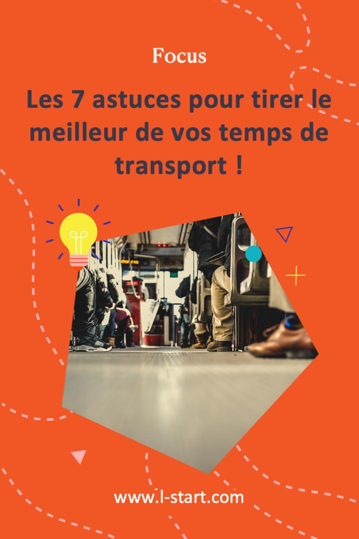 l-start-focus-15-les-7-astuces-pour-tirer-le-meilleur-de-vos-temps-de-transport