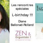 Rencontre spéciale L-birthday, avec Diane Ballonad Rolland, fondatrice de Zen et Organisee