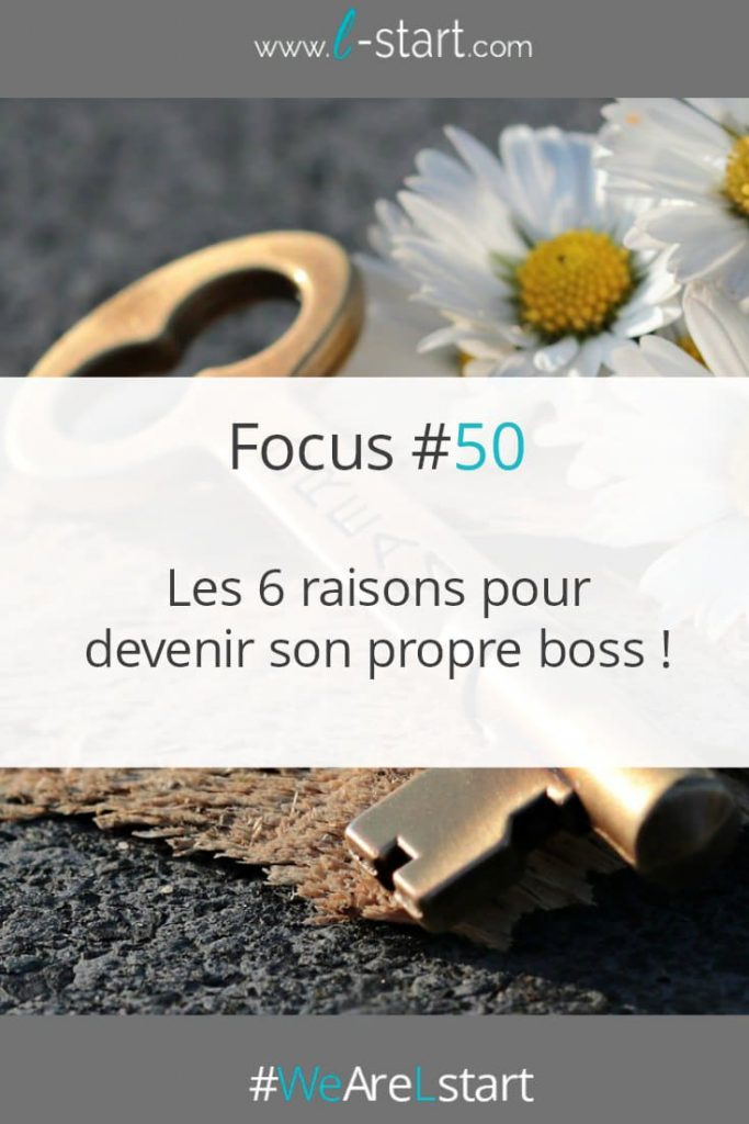 Les 6 raisons pour devenir son propre patron par L-start