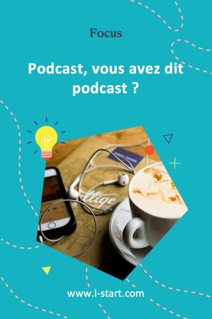 l-start-focus-71--podcast-vous-avez-dit-podcast