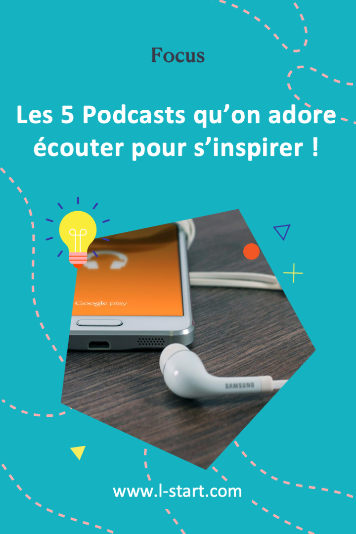l-start-focus-86--les-5-podcasts-qu_on-adore-ecouter-pour-s_inspirer