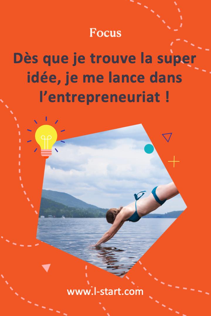 l-start-focus-89--des-que-je-trouve-la-super-idee-je-me-lance-dans-l_entrepreneuriat
