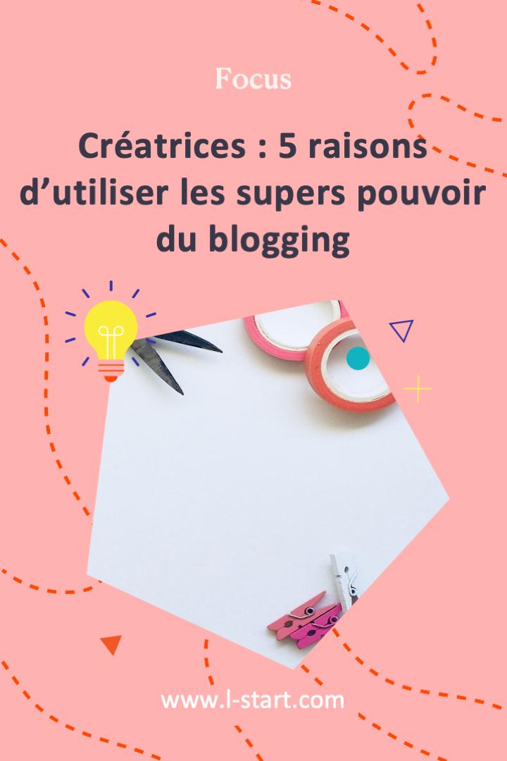 l-start-focus-98--creatrices-5-raisons-d_utiliser-les-supers-pouvoir-s-du-blogging