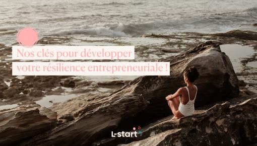 #Focus 136 - Nos clés pour développer votre résilience entrepreneuriale - blog l-start