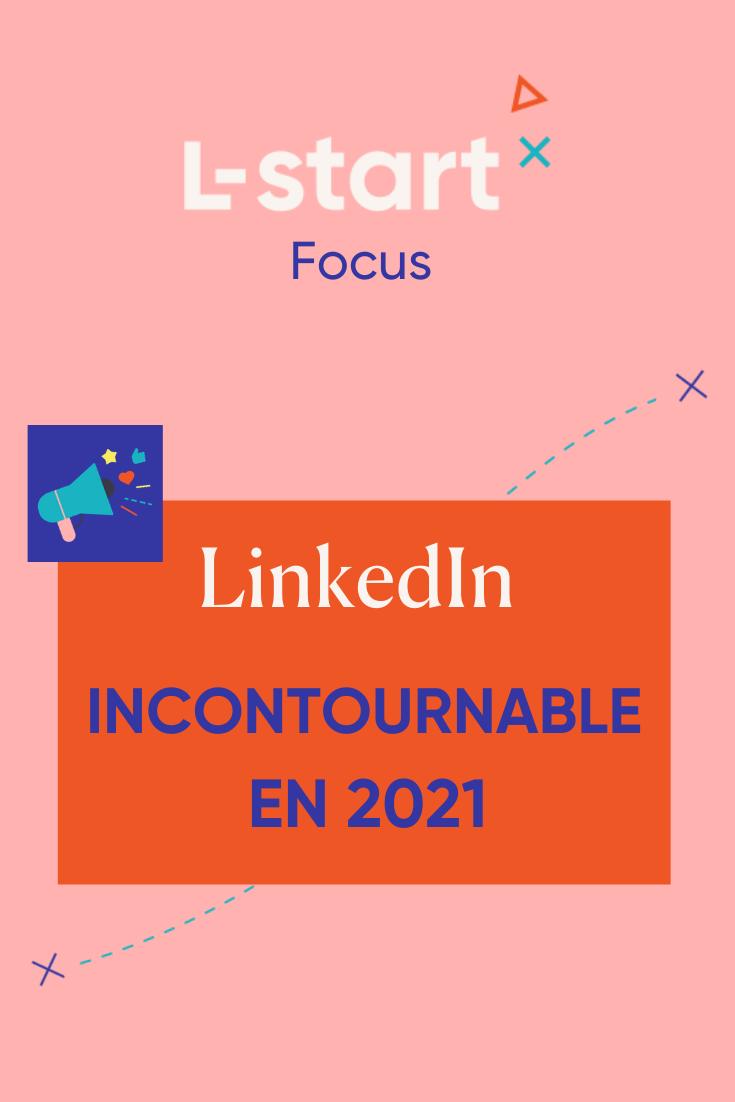 L-start Focus #143 – LinkedIn incontournable en 2021